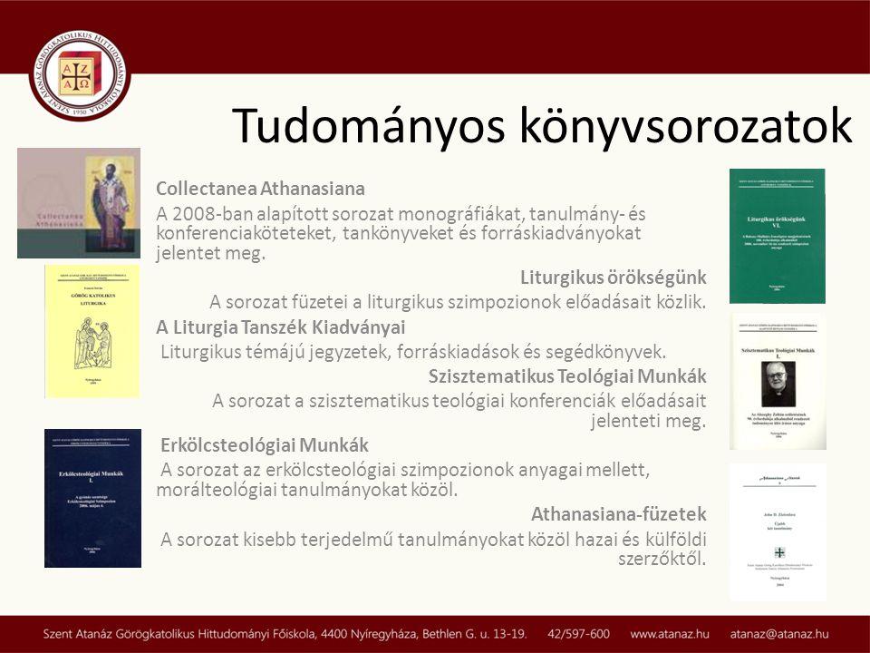 Tudományos könyvsorozatok Collectanea Athanasiana A 2008-ban alapított sorozat monográfiákat, tanulmány- és konferenciaköteteket, tankönyveket és forráskiadványokat jelentet meg.