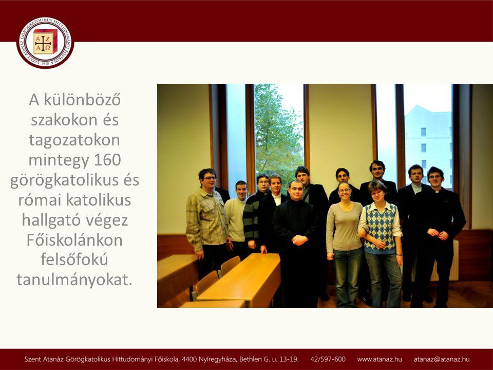 A különböző szakokon és tagozatokon mintegy 160 görögkatolikus és római katolikus hallgató végez Főiskolánkon felsőfokú tanulmányokat.