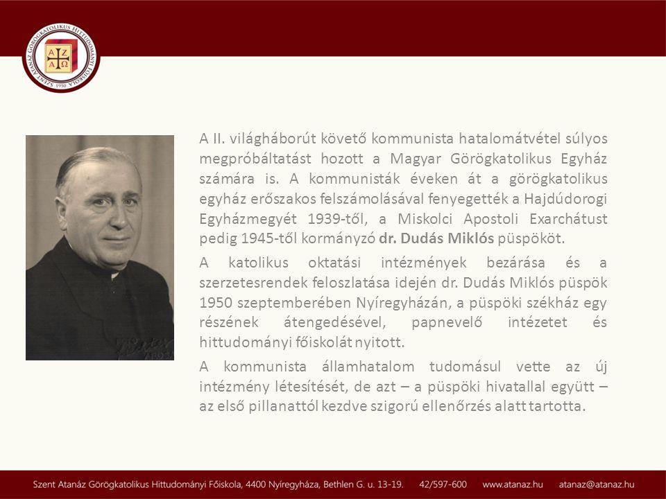 A II. világháborút követő kommunista hatalomátvétel súlyos megpróbáltatást hozott a Magyar Görögkatolikus Egyház számára is. A kommunisták éveken át a