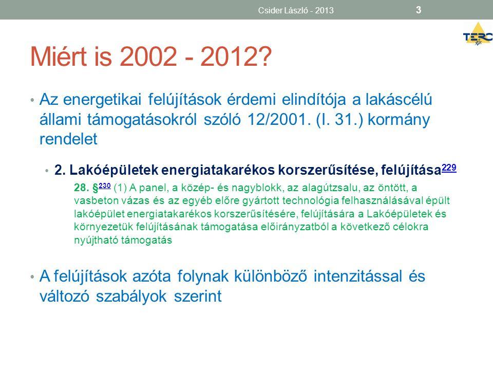 Miért is 2002 - 2012? • Az energetikai felújítások érdemi elindítója a lakáscélú állami támogatásokról szóló 12/2001. (I. 31.) kormány rendelet • 2. L