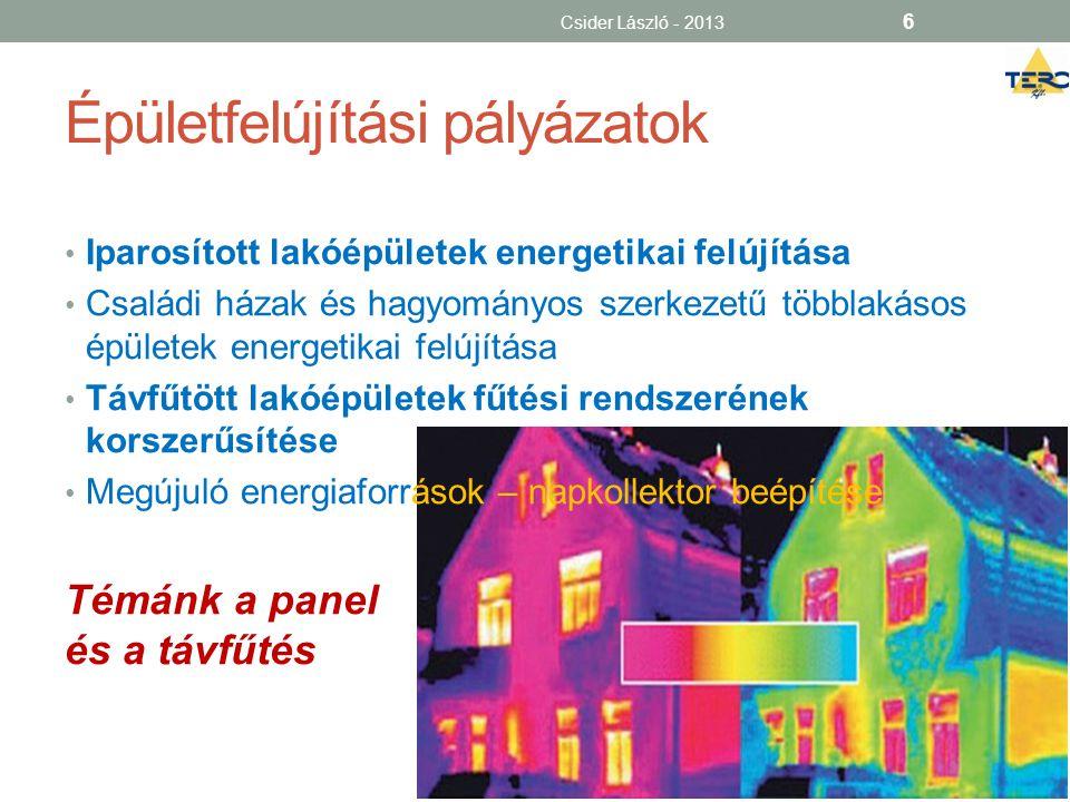 Épületfelújítási pályázatok Csider László - 2013 6 • Iparosított lakóépületek energetikai felújítása • Családi házak és hagyományos szerkezetű többlak
