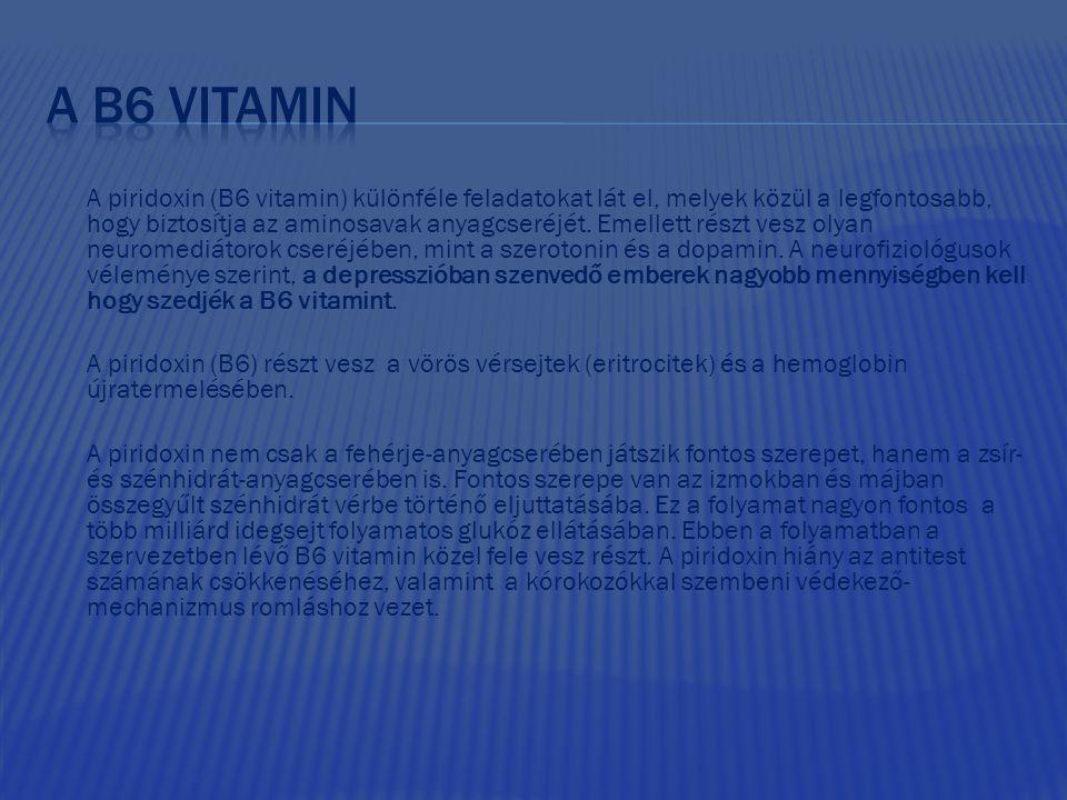 A piridoxin (B6 vitamin) különféle feladatokat lát el, melyek közül a legfontosabb, hogy biztosítja az aminosavak anyagcseréjét. Emellett részt vesz o