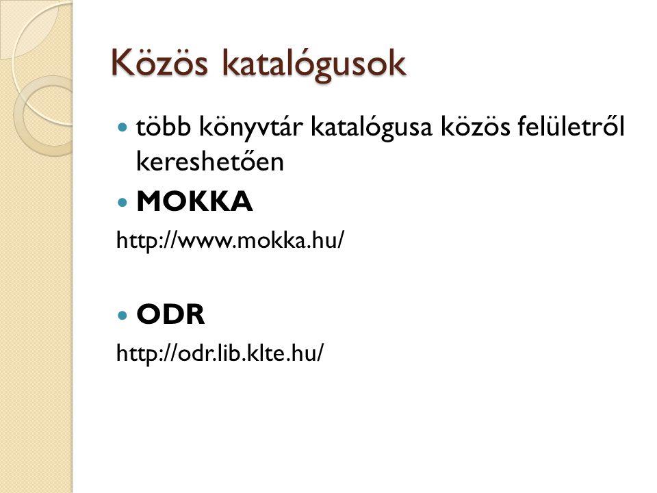Információk könyvtárakról  Könyvtár.hu ◦ könyvtárkereső ◦ közös katalóguslekérdezési felület ◦ interaktív, online közösség ◦ http://konyvtar.hu  HunOPAC ◦ linkgyűjtemény  könyvtári honlapok  online katalógusok ◦ http://mek.oszk.hu/html/opac.htm