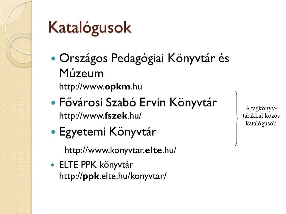 Közös katalógusok  több könyvtár katalógusa közös felületről kereshetően  MOKKA http://www.mokka.hu/  ODR http://odr.lib.klte.hu/