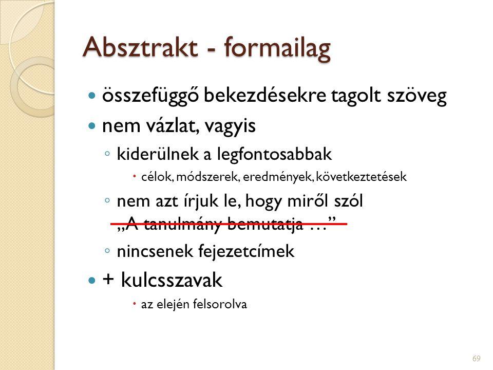 Absztrakt – tartalmi összefoglaló  tömör, rövid (70 szó - 4000 karakter)  tartalma: ◦ probléma ◦ módszer ◦ eredmények  funkciója: segít tájékozódni  felhasználása: ◦ konferenciakötet (auto) ◦ folyóiratcikk elején/végén ◦ indirekt tájékoztatási eszközök (bibliográfiák, szakirodalmi adatbázisok) 68 pl.: ONK 2008 vagy y: ONK 2010ONK 2008ONK 2010