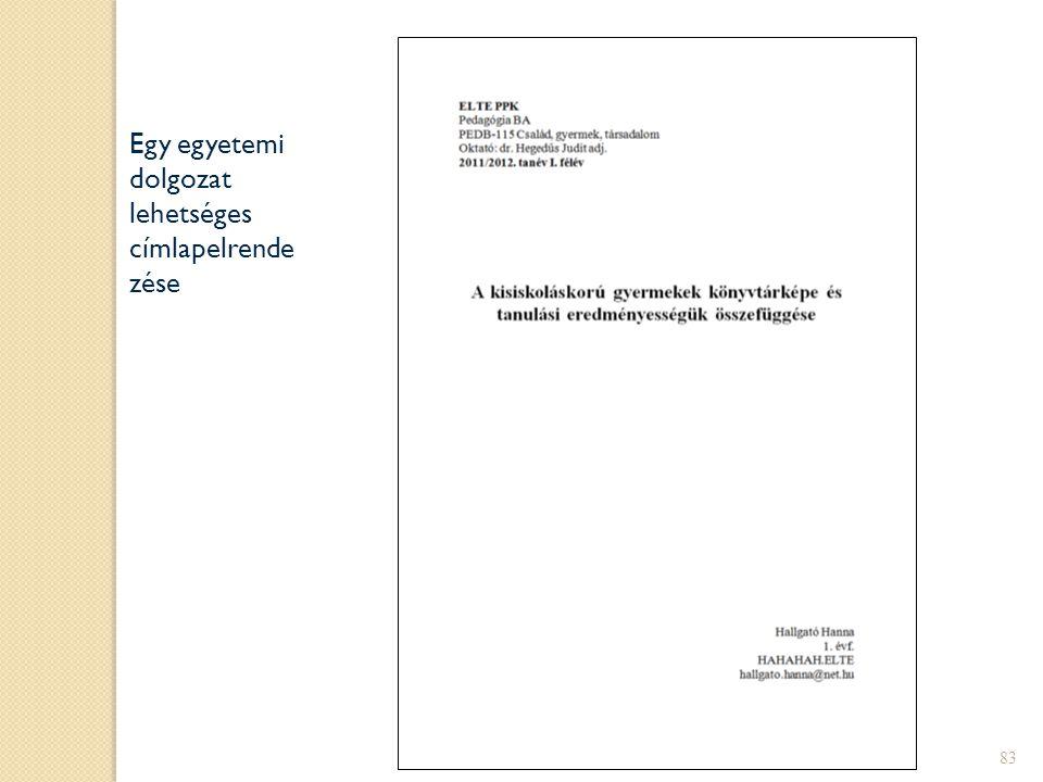 Áttekintés  A címlap  A szöveg felépítése, strukturálása  Szakmai nyelvhasználat  Fogalmazás és érvelés  Hivatkozások, idézések 82