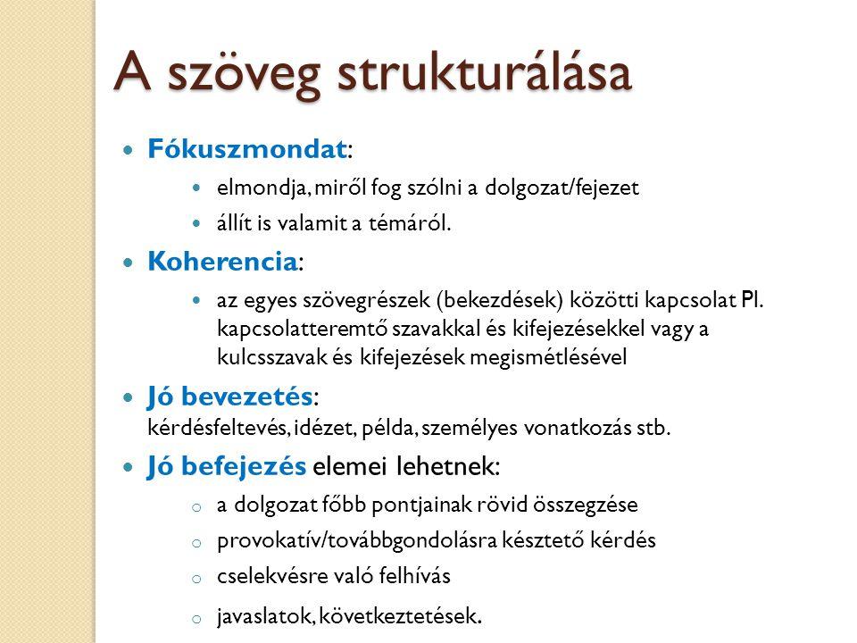 Önálló szöveges műfajok általános egységei  címlap  tartalomjegyzék  előszó  bevezető ◦ probléma bemutatása ◦ célok ◦ fogalmak, paradigmák ◦ szakirodalmi összefoglaló ◦ (hipotézisek)  kifejtés ◦ módszerek (minta, eljárások, eszközök) ◦ eredmények bemutatása ◦ következtetések ◦ gyakorlati alkalmazás  összefoglalás ◦ összegzés, nem ismétlés ◦ idegen nyelvű összefoglaló  felhasznált irodalom  függelék ◦ táblázatok ◦ illusztrációk ◦ eszközök ◦ kislexikon  mutatók  jegyzékek (kép, rövidítés, jelmagyarázat)  borítószöveg, fülszöveg 85