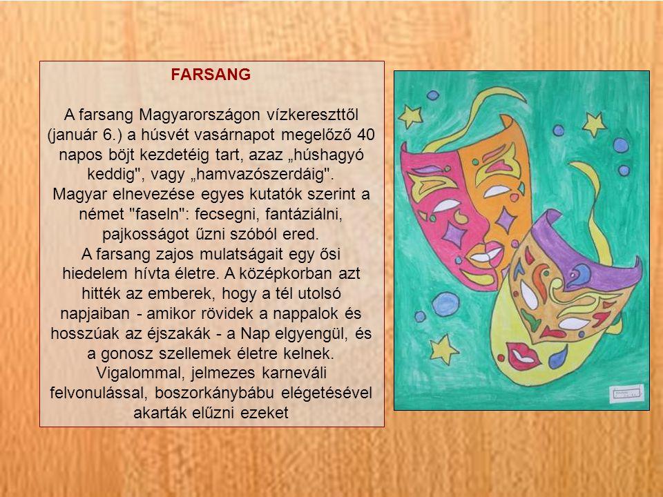 """FARSANG A farsang Magyarországon vízkereszttől (január 6.) a húsvét vasárnapot megelőző 40 napos böjt kezdetéig tart, azaz """"húshagyó keddig , vagy """"hamvazószerdáig ."""