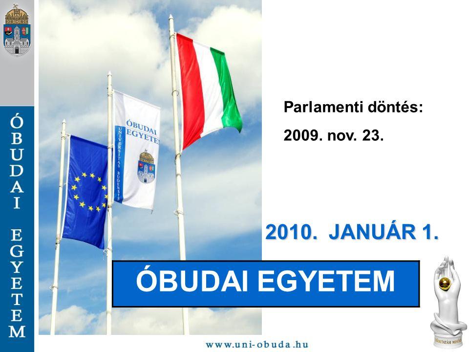 2010. JANUÁR 1. ÓBUDAI EGYETEM Parlamenti döntés: 2009. nov. 23.