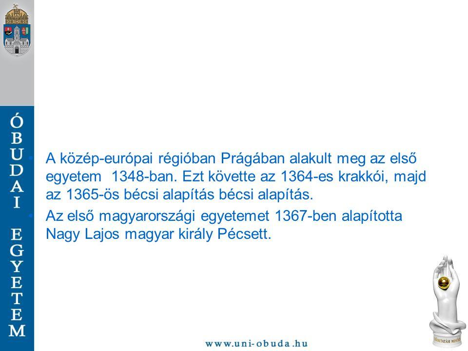 •A közép-európai régióban Prágában alakult meg az első egyetem 1348-ban. Ezt követte az 1364-es krakkói, majd az 1365-ös bécsi alapítás bécsi alapítás