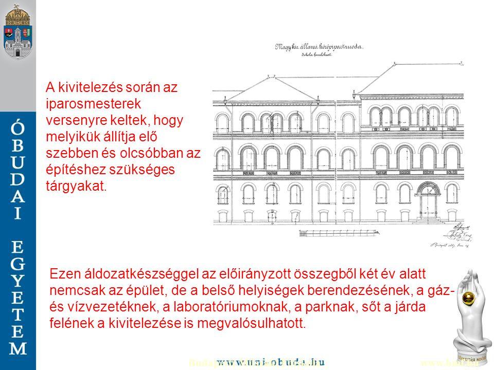 Budapesti Műszaki Főiskolawww.bmf.hu Ezen áldozatkészséggel az előirányzott összegből két év alatt nemcsak az épület, de a belső helyiségek berendezés