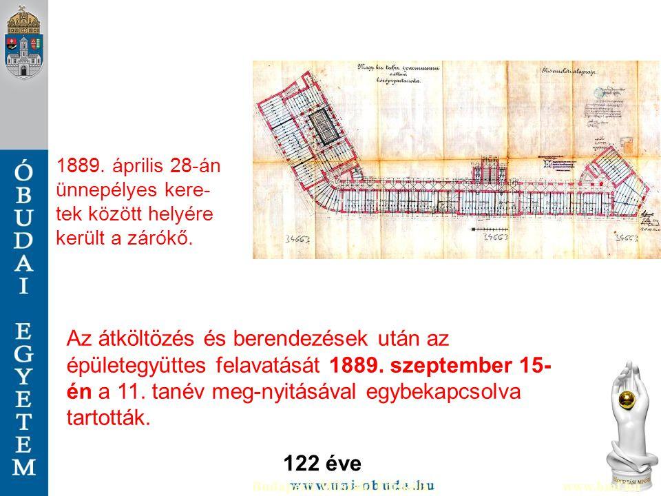 Budapesti Műszaki Főiskolawww.bmf.hu Az átköltözés és berendezések után az épületegyüttes felavatását 1889. szeptember 15- én a 11. tanév meg-nyitásáv