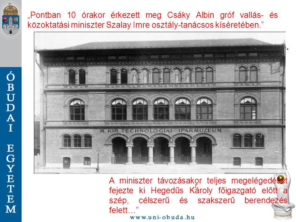 1889. szeptember 15. A miniszter távozásakor teljes megelégedését fejezte ki Hegedűs Károly főigazgató előtt a szép, célszerű és szakszerű berendezés