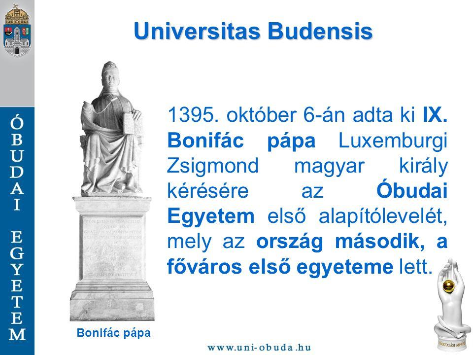 Universitas Budensis 1395. október 6-án adta ki IX. Bonifác pápa Luxemburgi Zsigmond magyar király kérésére az Óbudai Egyetem első alapítólevelét, mel