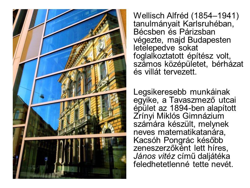 Wellisch Alfréd (1854–1941) tanulmányait Karlsruhéban, Bécsben és Párizsban végezte, majd Budapesten letelepedve sokat foglalkoztatott építész volt, s