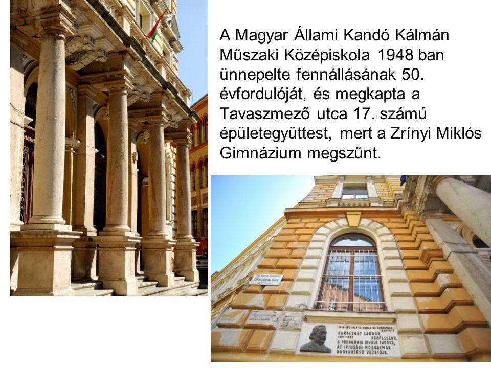 A Magyar Állami Kandó Kálmán Műszaki Középiskola 1948 ban ünnepelte fennállásának 50. évfordulóját, és megkapta a Tavaszmező utca 17. számú épületegyü