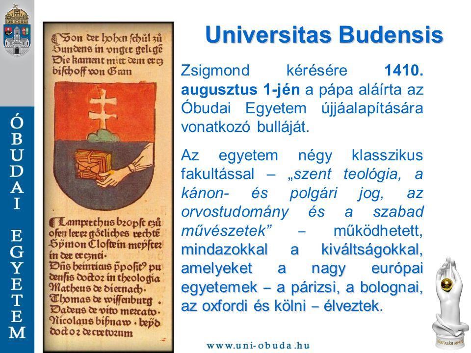 Zsigmond kérésére 1410. augusztus 1-jén a pápa aláírta az Óbudai Egyetem újjáalapítására vonatkozó bulláját. mindazokkal a kiváltságokkal, amelyeket a