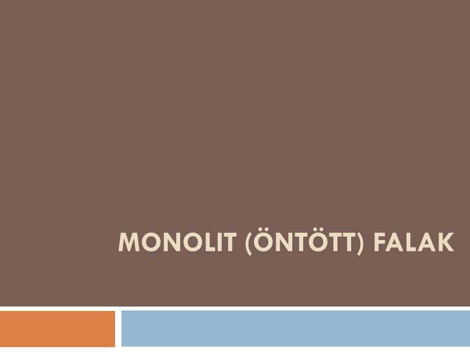 MONOLIT (ÖNTÖTT) FALAK