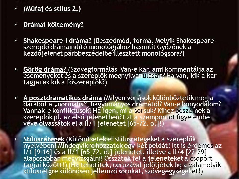 • (Műfaj és stílus 2.) • Drámai költemény? • Shakespeare-i dráma? (Beszédmód, forma. Melyik Shakespeare- szereplő drámaindító monológjához hasonlít Gy