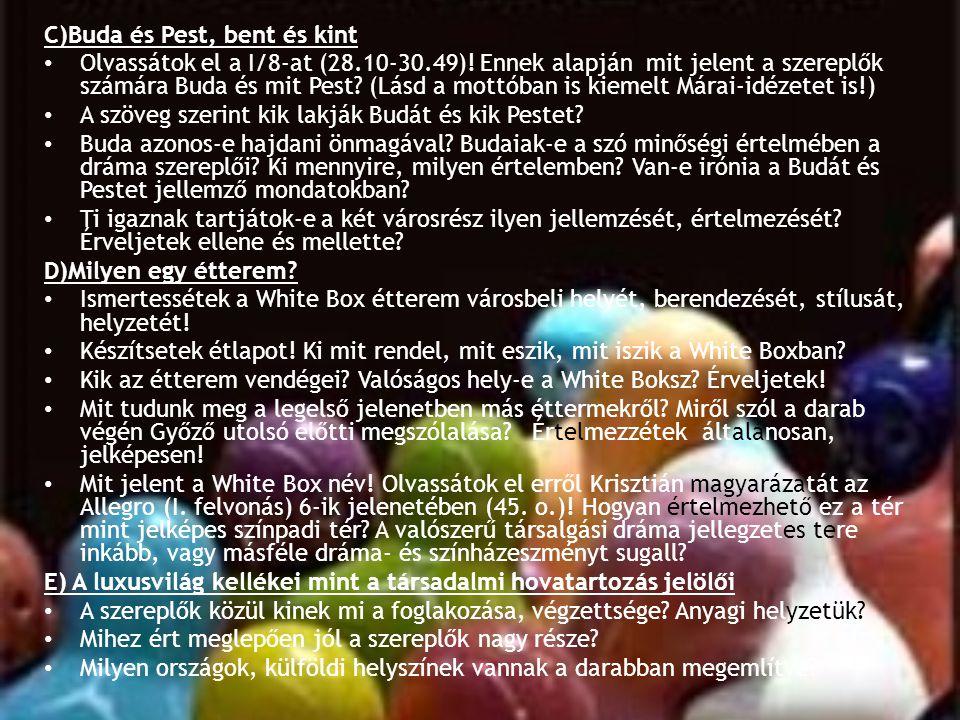 C)Buda és Pest, bent és kint • Olvassátok el a I/8-at (28.10-30.49)! Ennek alapján mit jelent a szereplők számára Buda és mit Pest? (Lásd a mottóban i