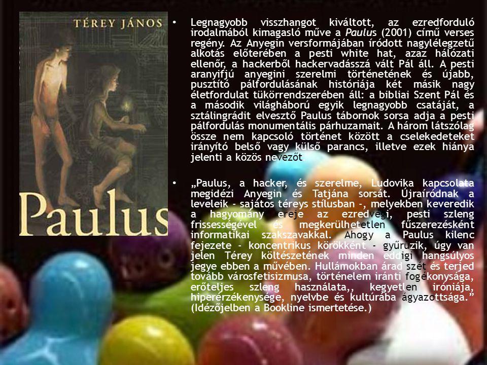 • Legnagyobb visszhangot kiváltott, az ezredforduló irodalmából kimagasló műve a Paulus (2001) című verses regény. Az Anyegin versformájában íródott n