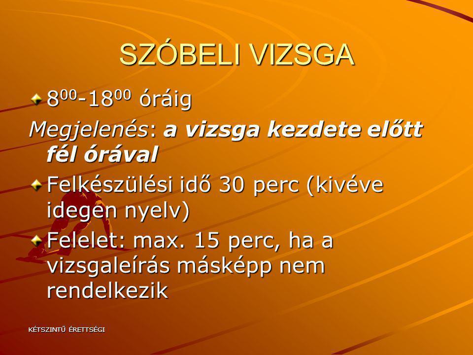 KÉTSZINTŰ ÉRETTSÉGI SZÓBELI VIZSGA 8 00 -18 00 óráig Megjelenés: a vizsga kezdete előtt fél órával Felkészülési idő 30 perc (kivéve idegen nyelv) Fele