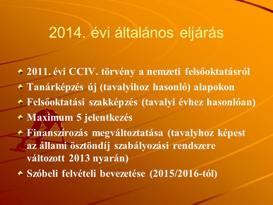 2014. évi általános eljárás 2011. évi CCIV. törvény a nemzeti felsőoktatásról Tanárképzés új (tavalyihoz hasonló) alapokon Felsőoktatási szakképzés (t
