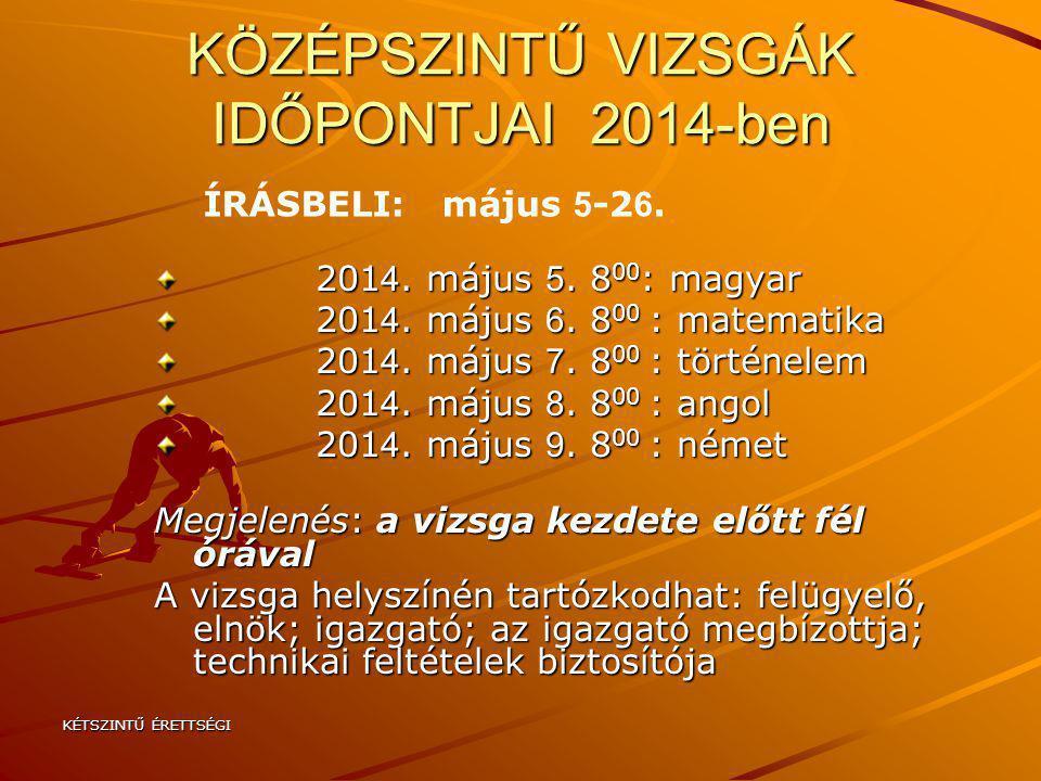 KÉTSZINTŰ ÉRETTSÉGI KÖZÉPSZINTŰ VIZSGÁK IDŐPONTJAI 2014-ben 201 4. május 5. 8 00 : magyar 201 4. május 5. 8 00 : magyar 201 4. május 6. 8 00 : matemat