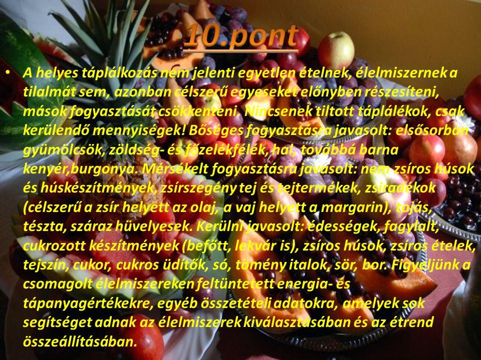 • A helyes táplálkozás nem jelenti egyetlen ételnek, élelmiszernek a tilalmát sem, azonban célszerű egyeseket előnyben részesíteni, mások fogyasztását