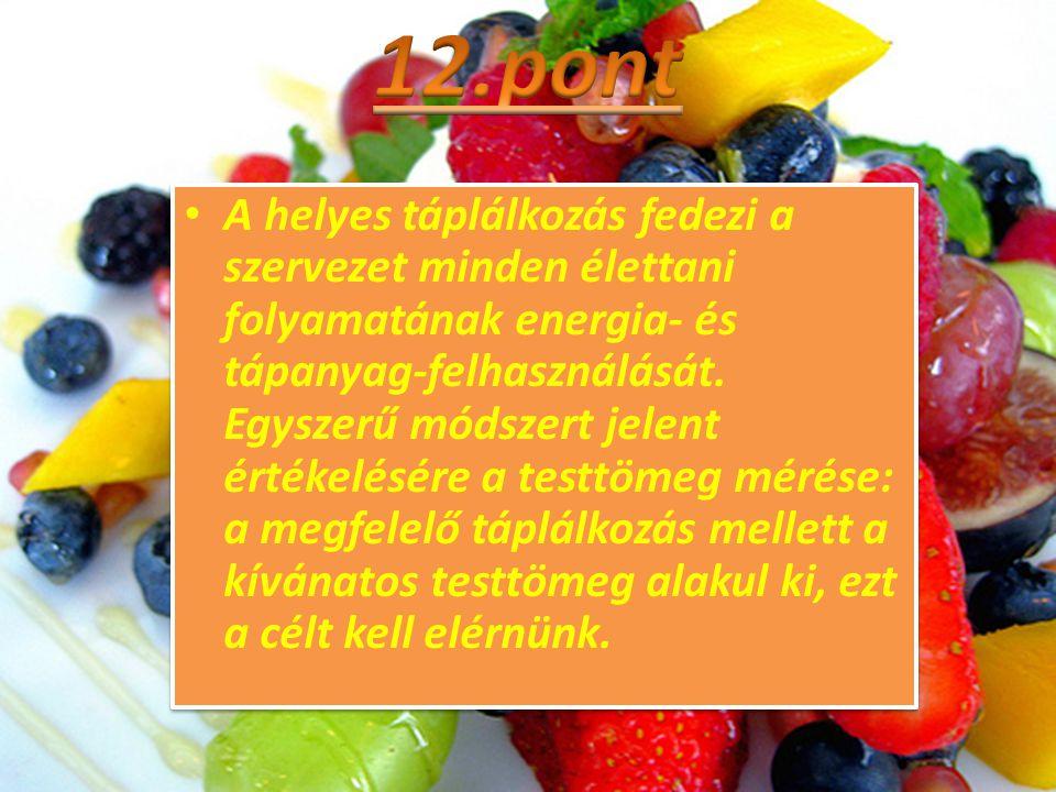 • A helyes táplálkozás fedezi a szervezet minden élettani folyamatának energia- és tápanyag-felhasználását. Egyszerű módszert jelent értékelésére a te