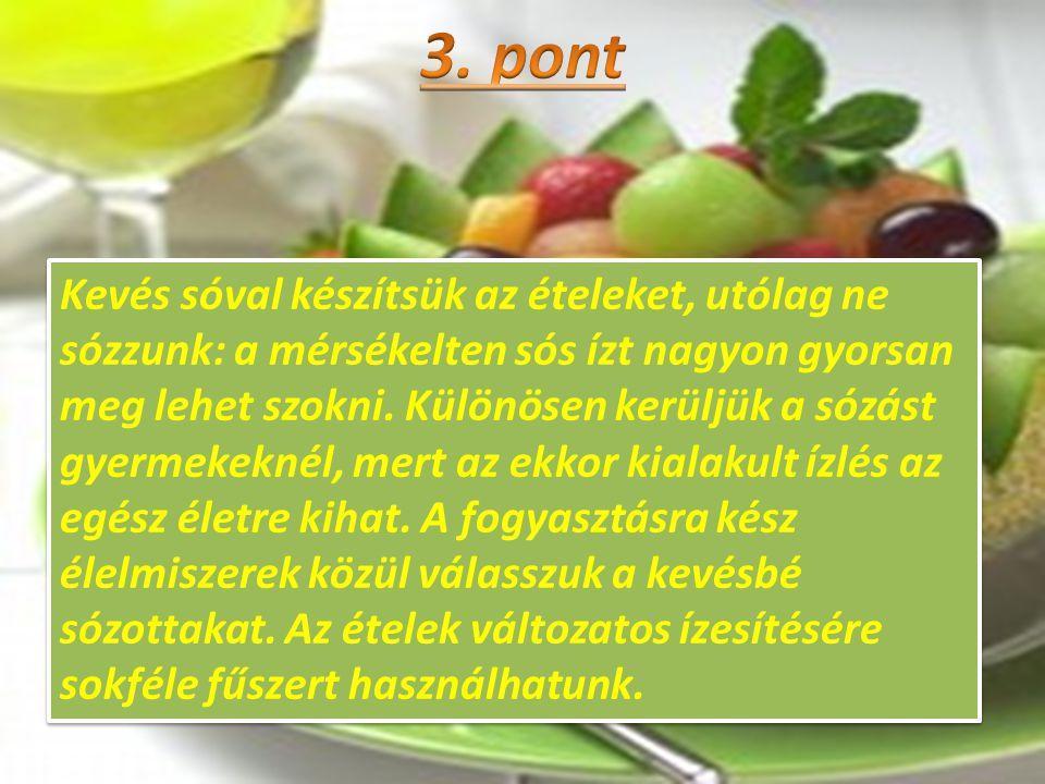 • Csak étkezések befejező fogásaként, hetenként legfeljebb egyszer-kétszer együnk édességeket, süteményeket, soha ne étkezések között, főleg nem helyette.