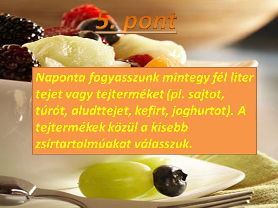 • Rendszeresen, naponta többször is együnk nyers gyümölcsöt, zöldségfélét (salátának elkészítve, erre télen is van mód), párolt főzeléknövényt, zöldséget.