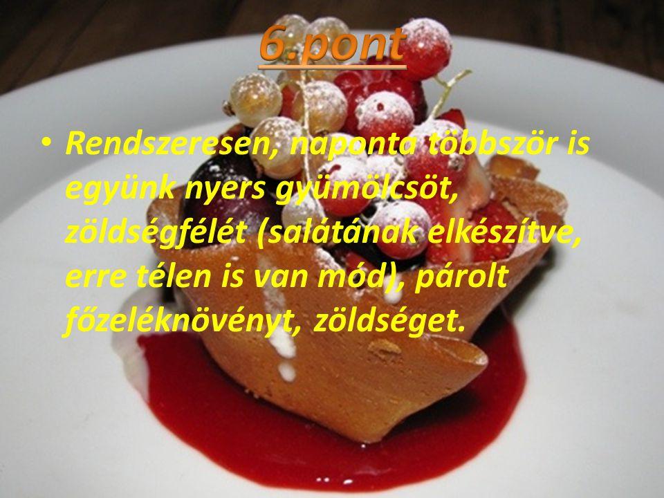 • Rendszeresen, naponta többször is együnk nyers gyümölcsöt, zöldségfélét (salátának elkészítve, erre télen is van mód), párolt főzeléknövényt, zöldsé