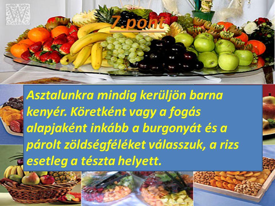 Asztalunkra mindig kerüljön barna kenyér. Köretként vagy a fogás alapjaként inkább a burgonyát és a párolt zöldségféléket válasszuk, a rizs esetleg a