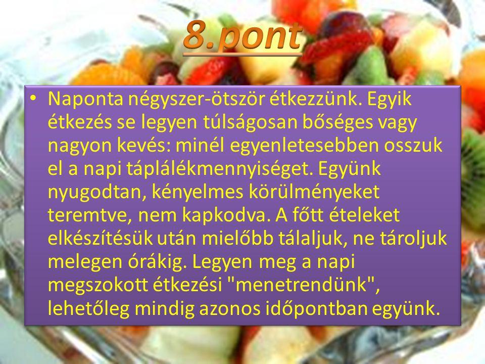 • Naponta négyszer-ötször étkezzünk. Egyik étkezés se legyen túlságosan bőséges vagy nagyon kevés: minél egyenletesebben osszuk el a napi táplálékmenn