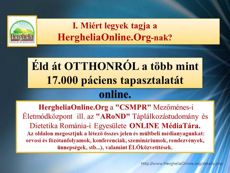 I. Miért legyek tagja a HergheliaOnline.Org -nak? Éld át OTTHONRÓL a több mint 17.000 páciens tapasztalatát online. HergheliaOnline.Org a