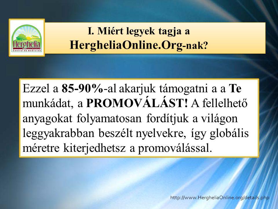 I. Miért legyek tagja a HergheliaOnline.Org -nak? Ezzel a 85-90%-al akarjuk támogatni a a Te munkádat, a PROMOVÁLÁST! A fellelhető anyagokat folyamato