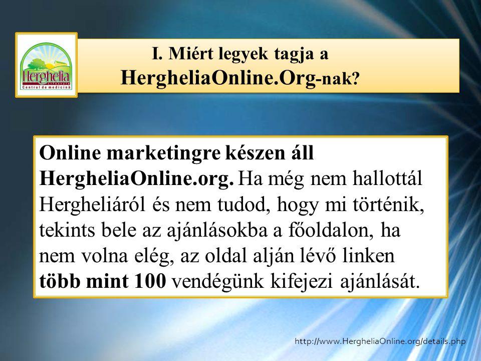 I. Miért legyek tagja a HergheliaOnline.Org -nak? Online marketingre készen áll HergheliaOnline.org. Ha még nem hallottál Hergheliáról és nem tudod, h