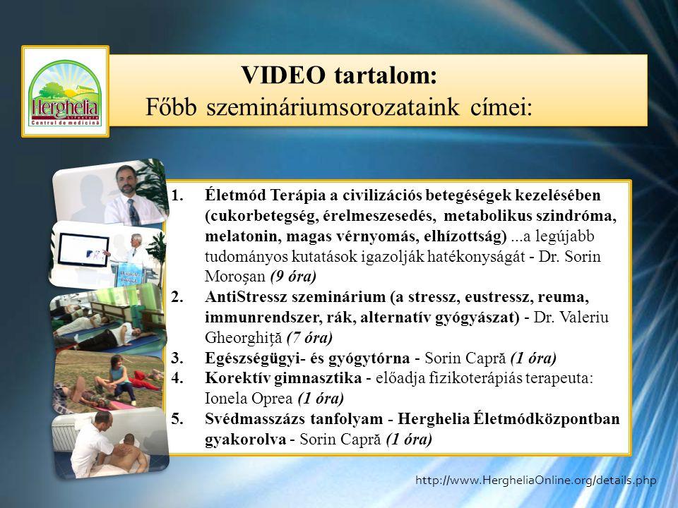 VIDEO tartalom: Főbb szemináriumsorozataink címei: VIDEO tartalom: Főbb szemináriumsorozataink címei: 1.Életmód Terápia a civilizációs betegéségek kezelésében (cukorbetegség, érelmeszesedés, metabolikus szindróma, melatonin, magas vérnyomás, elhízottság)...a legújabb tudományos kutatások igazolják hatékonyságát - Dr.