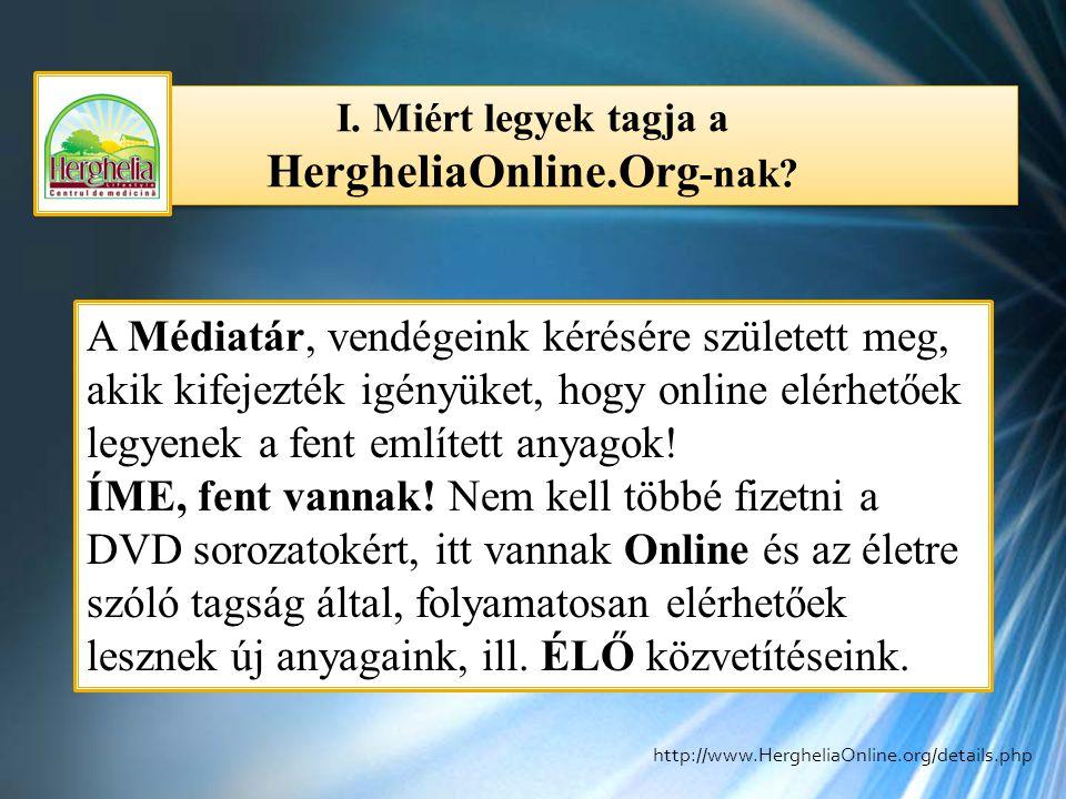 I. Miért legyek tagja a HergheliaOnline.Org -nak? A Médiatár, vendégeink kérésére született meg, akik kifejezték igényüket, hogy online elérhetőek leg