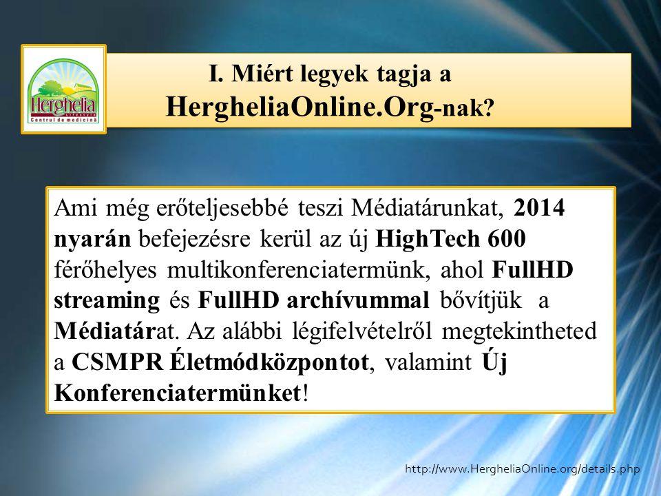 I. Miért legyek tagja a HergheliaOnline.Org -nak? Ami még erőteljesebbé teszi Médiatárunkat, 2014 nyarán befejezésre kerül az új HighTech 600 férőhely