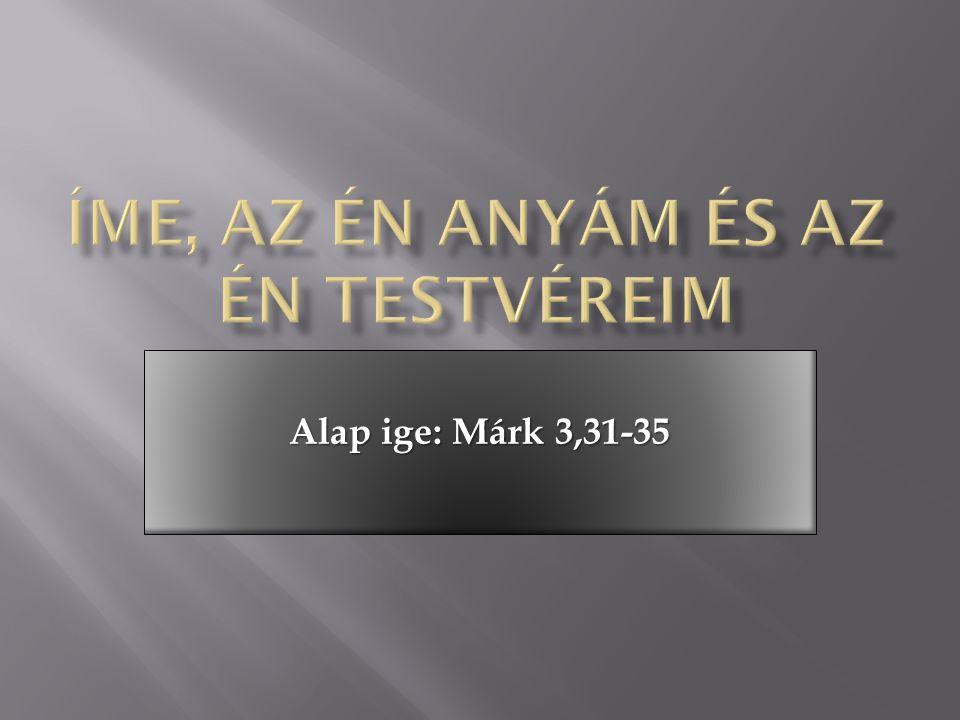 Alap ige: Márk 3,31-35
