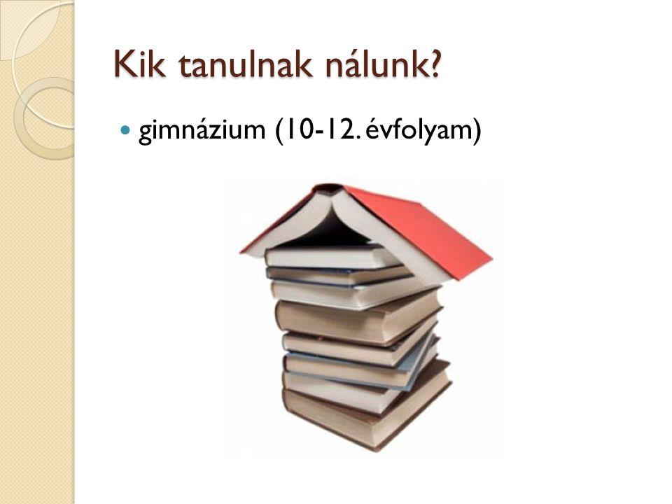 Kik tanulnak nálunk?  gimnázium (10-12. évfolyam)