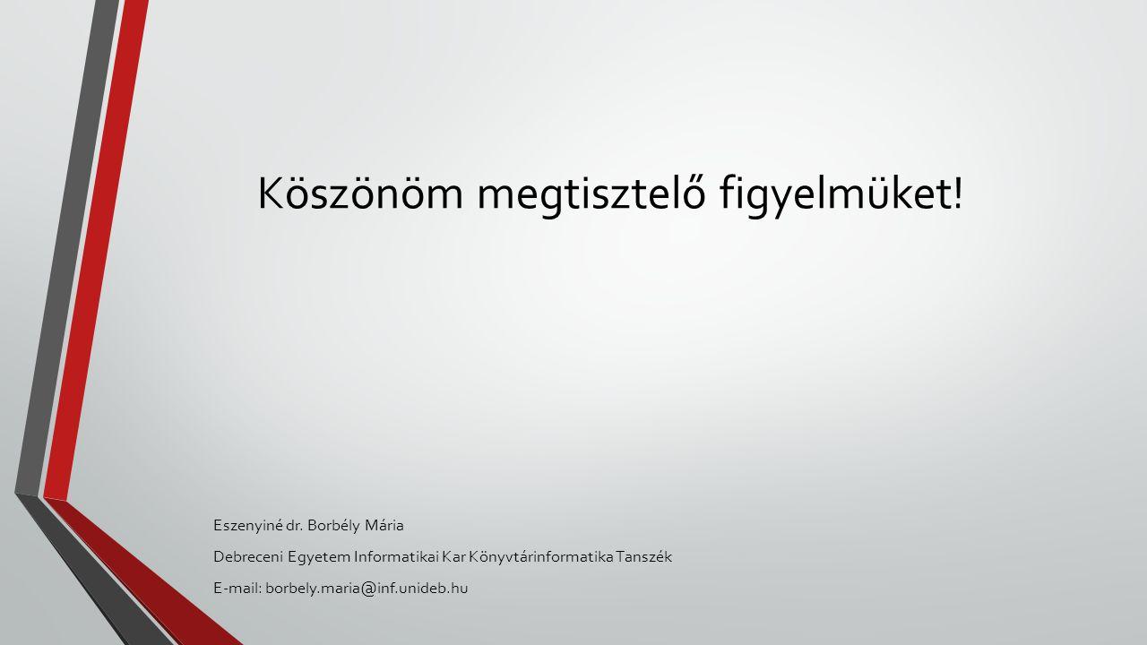 Köszönöm megtisztelő figyelmüket! Eszenyiné dr. Borbély Mária Debreceni Egyetem Informatikai Kar Könyvtárinformatika Tanszék E-mail: borbely.maria@inf