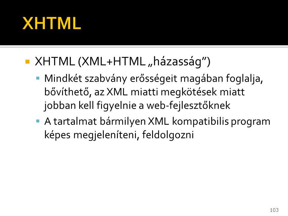 """103  XHTML (XML+HTML """"házasság"""")  Mindkét szabvány erősségeit magában foglalja, bővíthető, az XML miatti megkötések miatt jobban kell figyelnie a we"""