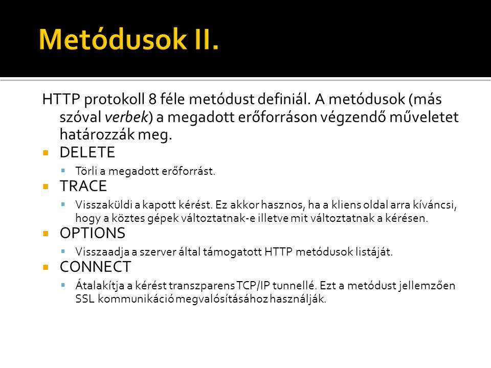 HTTP protokoll 8 féle metódust definiál. A metódusok (más szóval verbek) a megadott erőforráson végzendő műveletet határozzák meg.  DELETE  Törli a