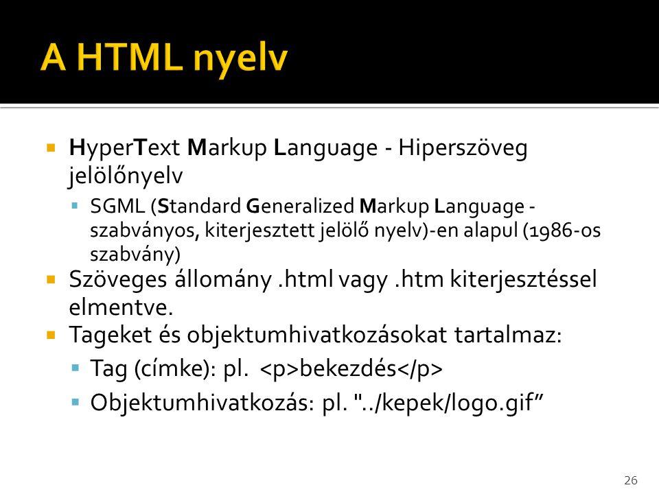  HyperText Markup Language - Hiperszöveg jelölőnyelv  SGML (Standard Generalized Markup Language - szabványos, kiterjesztett jelölő nyelv)-en alapul