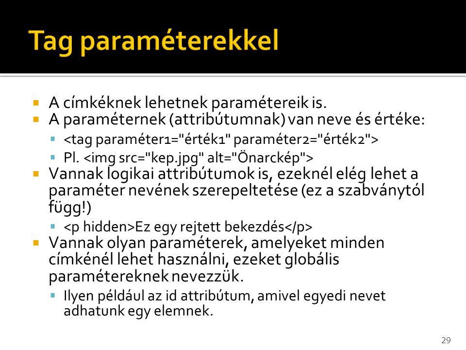  A címkéknek lehetnek paramétereik is.  A paraméternek (attribútumnak) van neve és értéke:   Pl.  Vannak logikai attribútumok is, ezeknél elég le