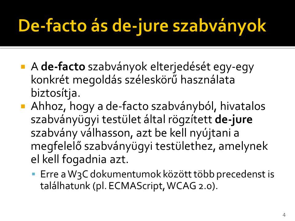  A de-facto szabványok elterjedését egy-egy konkrét megoldás széleskörű használata biztosítja.  Ahhoz, hogy a de-facto szabványból, hivatalos szabvá