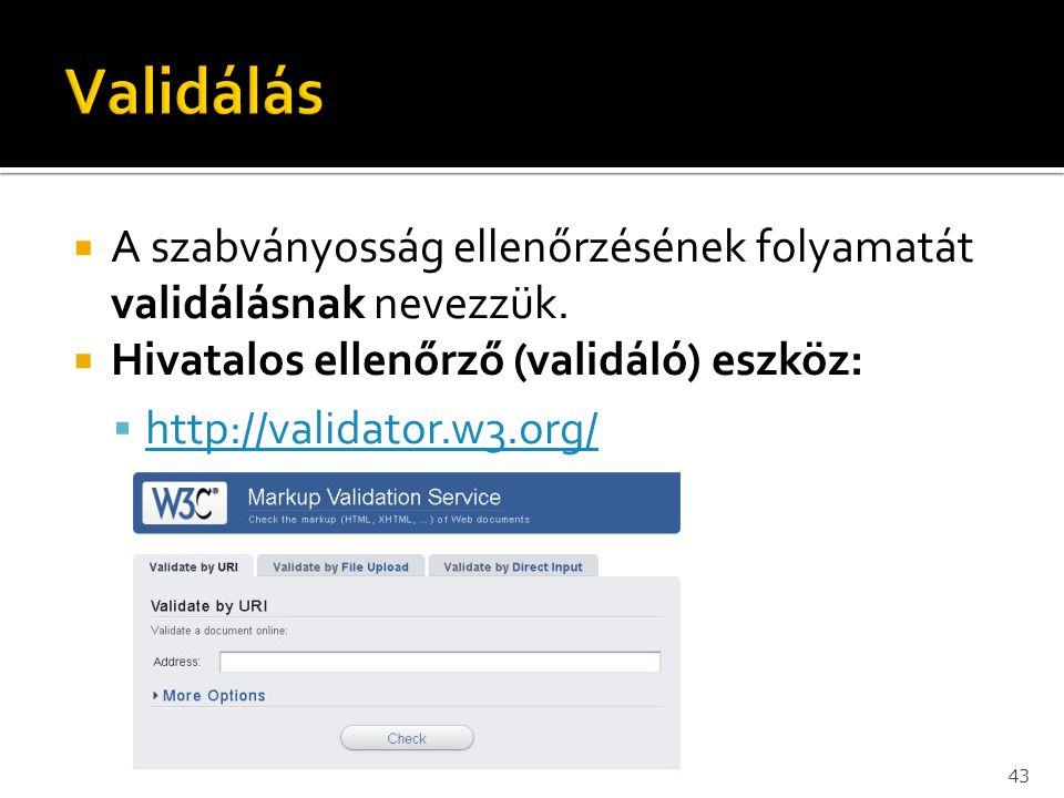  A szabványosság ellenőrzésének folyamatát validálásnak nevezzük.  Hivatalos ellenőrző (validáló) eszköz:  http://validator.w3.org/ http://validato